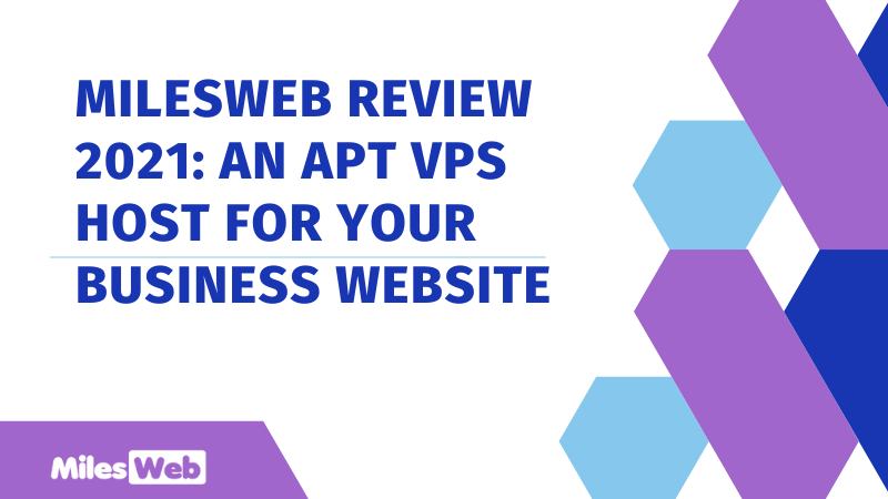 MilesWeb Review 2021: An Apt VPS Host for Your Business Website